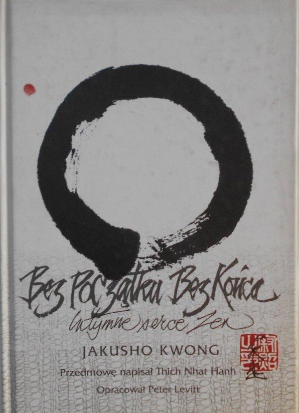 Jakusho Kwong • Bez początku, bez końca. Intymne serce Zen