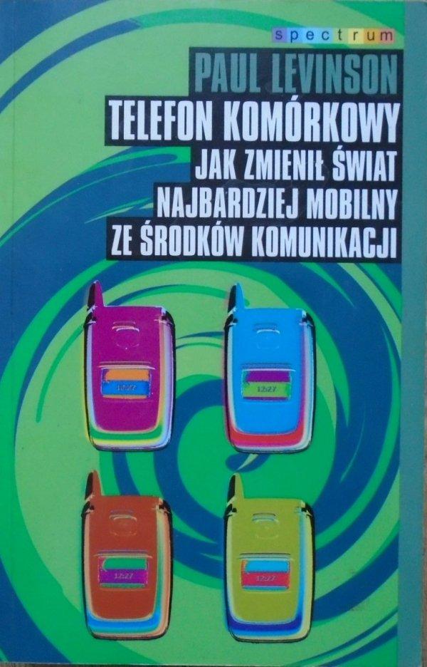 Paul Levinson • Telefon komórkowy. Jak zmienił świat najbardziej mobilny ze środków komunikacji