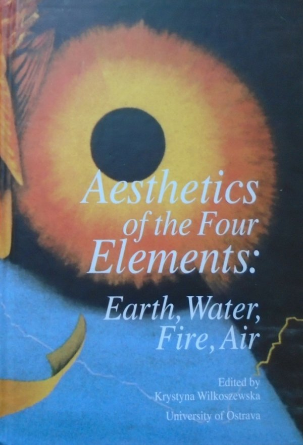 red. Krystyna Wilkoszewska • Aesthetics of the Four Elements: Earth, Water, Fire, Air