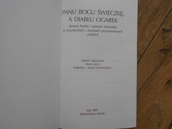 Panu Bogu świeczkę, a diabłu ogarek • Sprawy boskie i sprawy diabelskie w przysłowiach i zwrotach przysłowiowych polskich