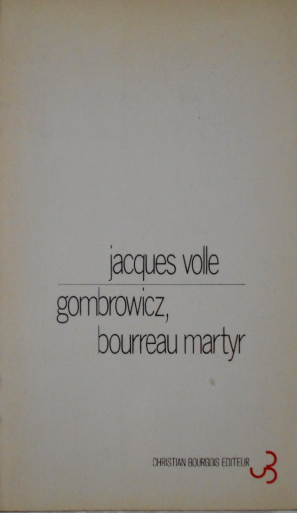 Jacques Volle • Gombrowicz, Bourreau, Martyr