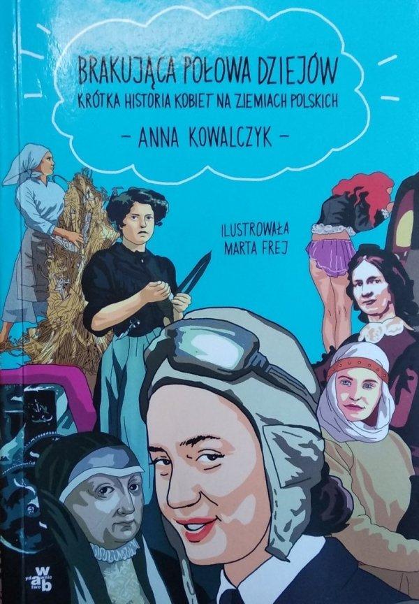 Anna Kowalczyk • Brakująca połowa dziejów. Krótka historia kobiet na ziemiach polskich