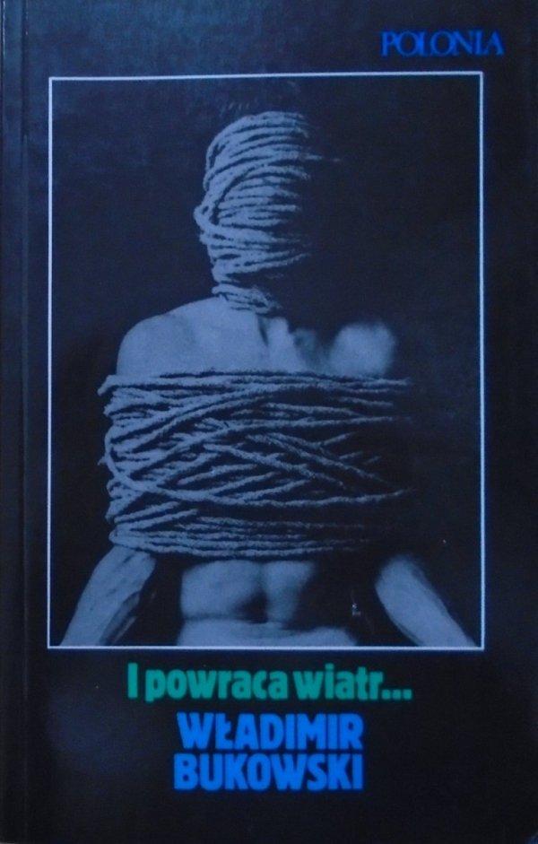 Władimir Bukowski • I powraca wiatr...
