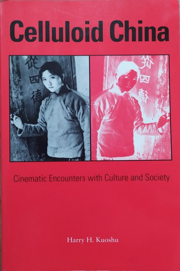 Harry H. Kuoshu Celluloid China. Cinematic Encounters with Culture and Society