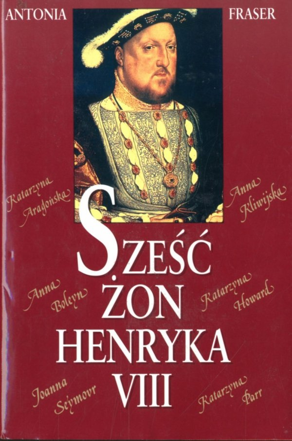 Antonia Fraser • Sześć żon Henryka VIII