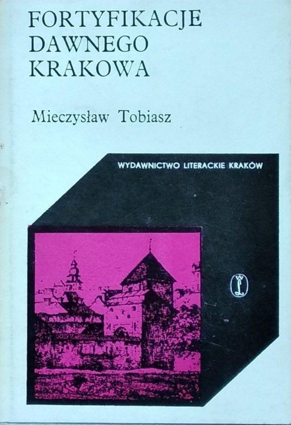 Mieczysław Tobiasz Fortyfikacje dawnego Krakowa
