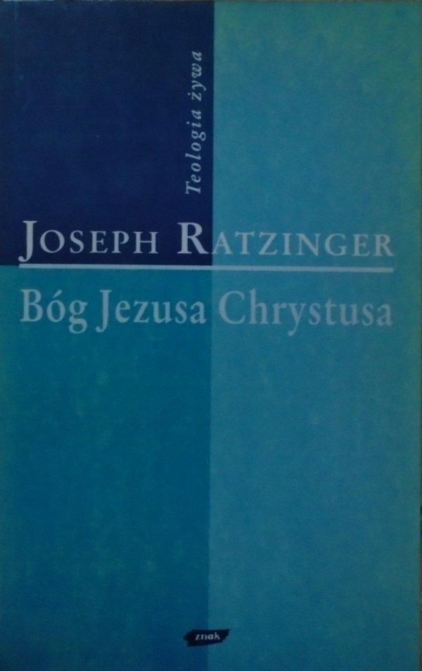 Joseph Ratzinger • Bóg Jezusa Chrystusa [Teologia żywa]