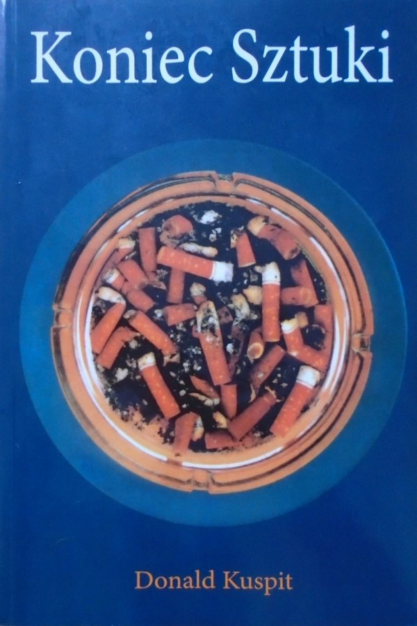 Donald Kuspit • Koniec sztuki