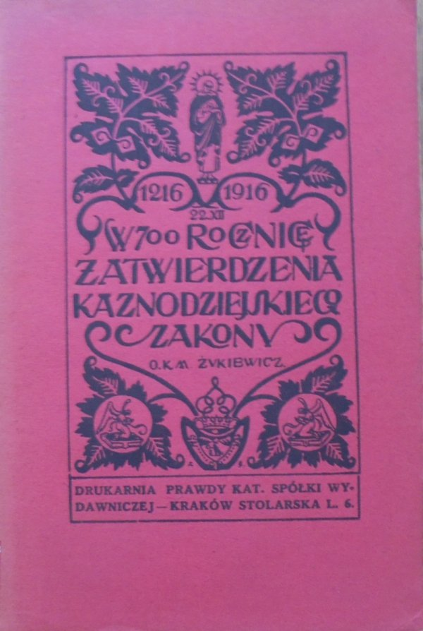o. Konstanty Marya Żukiewicz • 22 grudnia 1216-1916. W 700-letnią rocznicę zatwierdzenia 'kaznodziejskiego zakonu'
