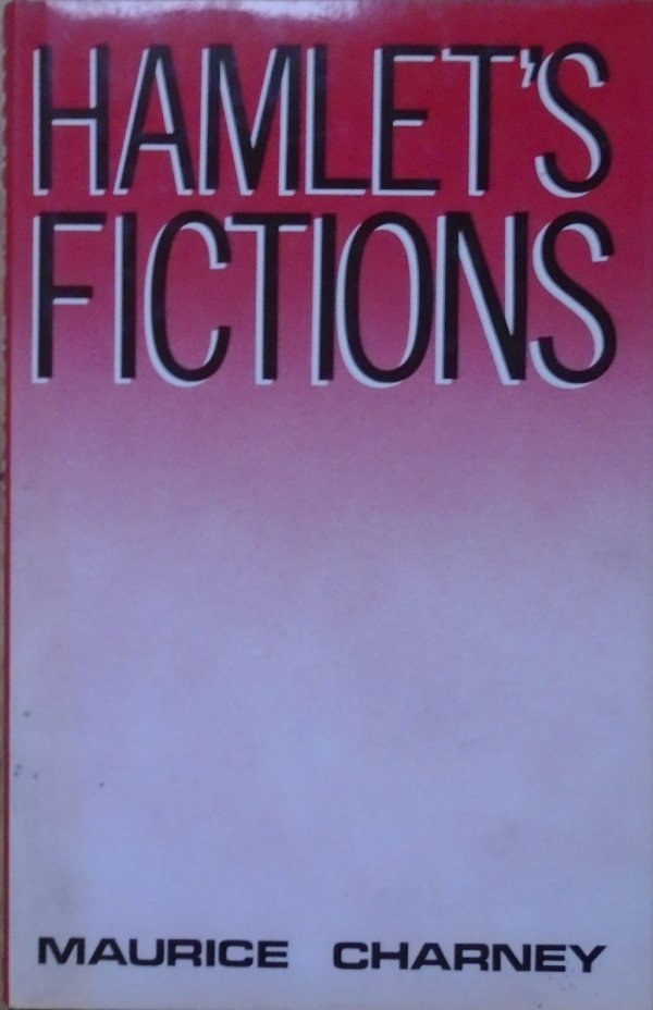 Maurice Charney • Hamlet's Fictions [Szekspir]