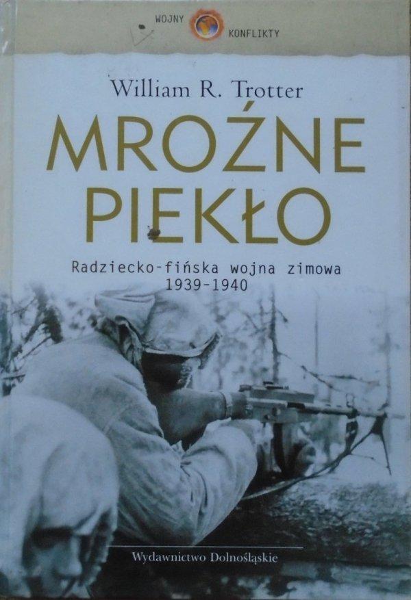 William R. Trotter • Mroźne piekło. Radziecko-fińska wojna zimowa 1939-1940