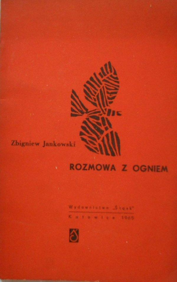 Zbigniew Jankowski • Rozmowa z ogniem [dedykacja autora]