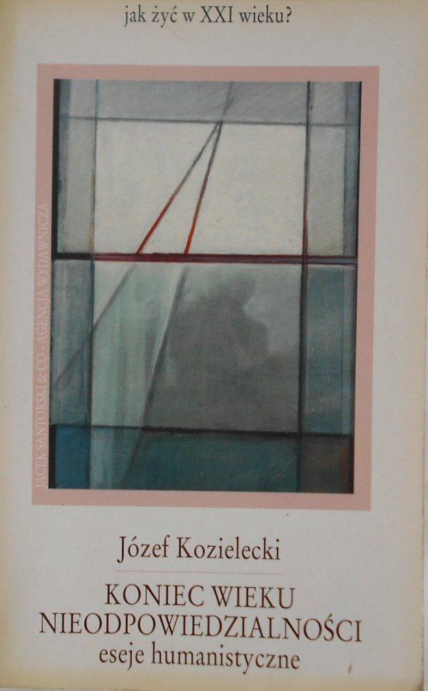 Józef Kozielecki • Koniec wieku nieodpowiedzialności. Eseje humanistyczne