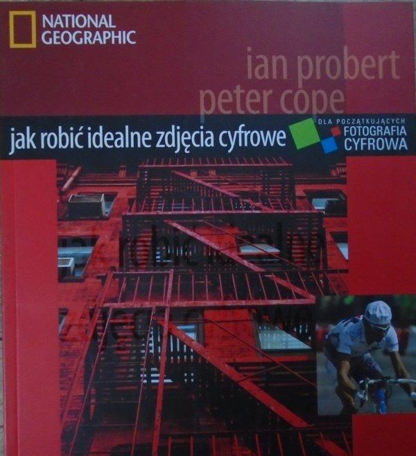 Ian Probert, Peter Cope • Jak robić idealne zdjęcia cyfrowe. Fotografia cyfrowa dla początkujących