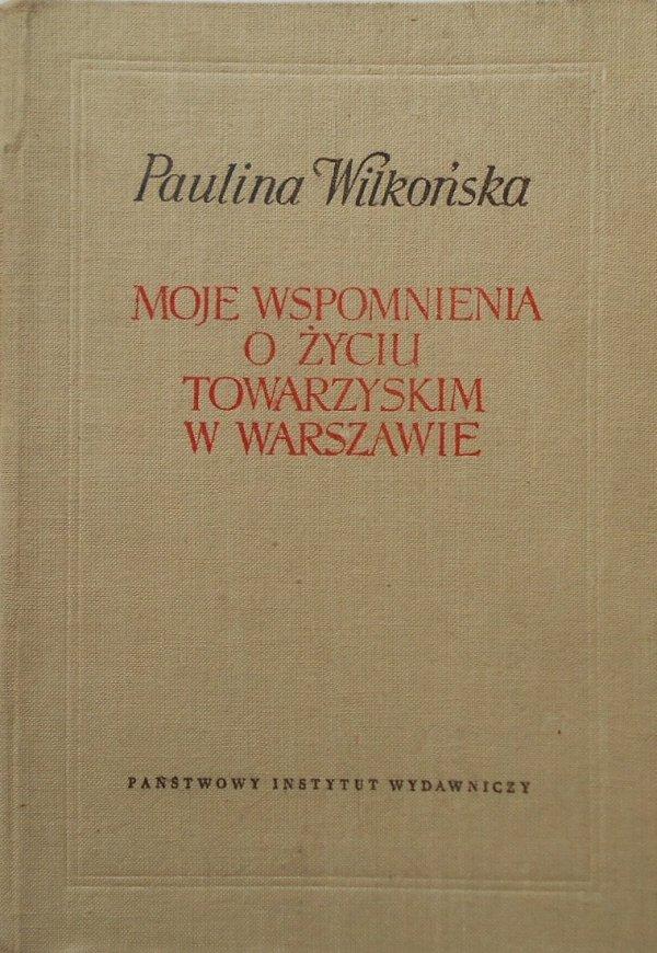 Paulina Wilkońska • Moje wspomnienia o życiu towarzyskim w Warszawie