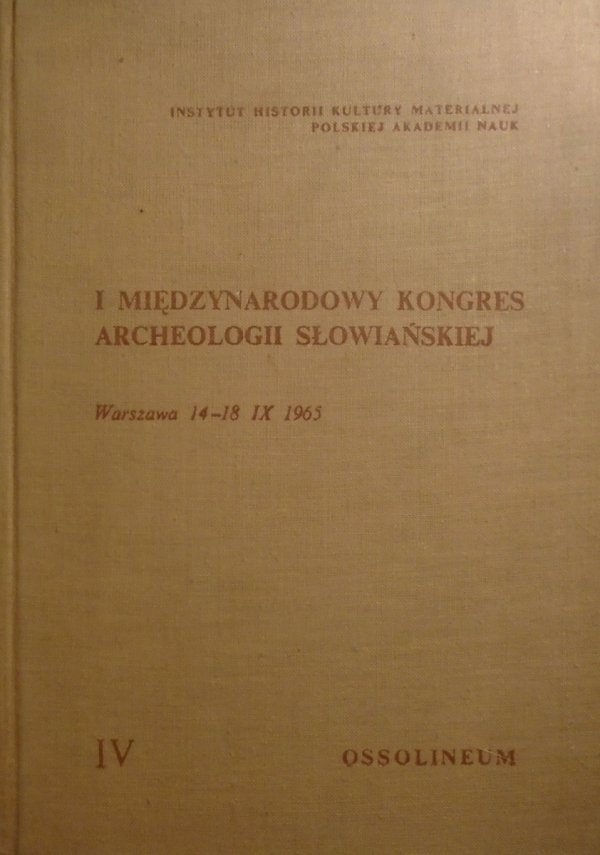 praca zbiorowa • I Międzynarodowy Kongres Archeologii Słowiańskiej, Warszawa 1965