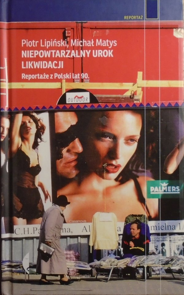 Piotr Lipiński, Michał Matys • Niepowtarzalny urok likwidacji. Reportaże z Polski lat 90.