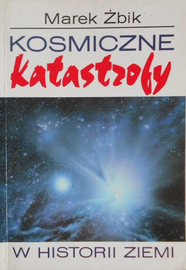 Marek Żbik • Kosmiczne katastrofy w historii ziemi