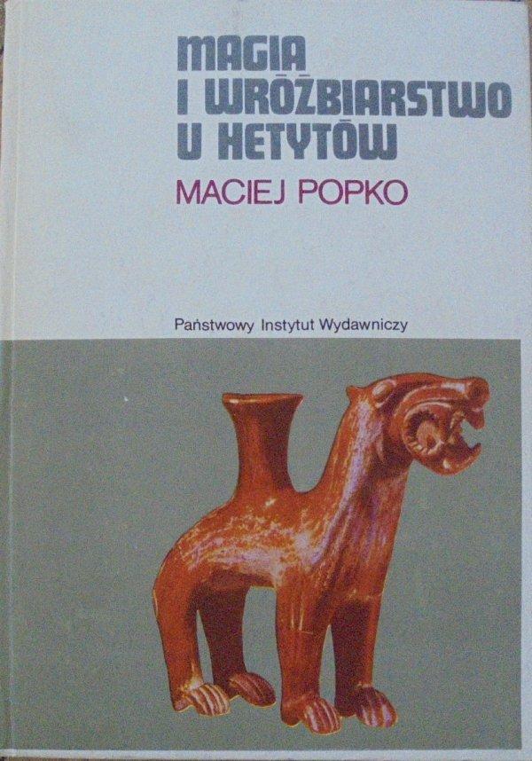 Maciej Popko • Magia i wróżbiarstwo u Hetytów