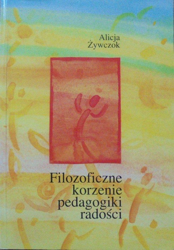Alicja Żywczok • Filozoficzne korzenie pedagogiki radości [Tatarkiewicz, Witwicki, Wojtyła, Bańka]