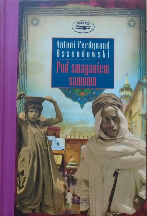Ferdynand Antoni Ossendowski • Pod smaganiem Samumu. Podróż po Afryce Północnej