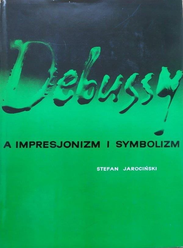 Stefan Jarociński Debussy a impresjonizm i symbolizm