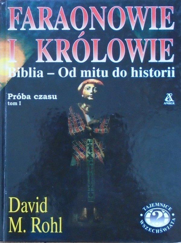 David M. Rohl • Faraonowie i królowie. Próba czasu tom 1. Biblia - od mitu do historii