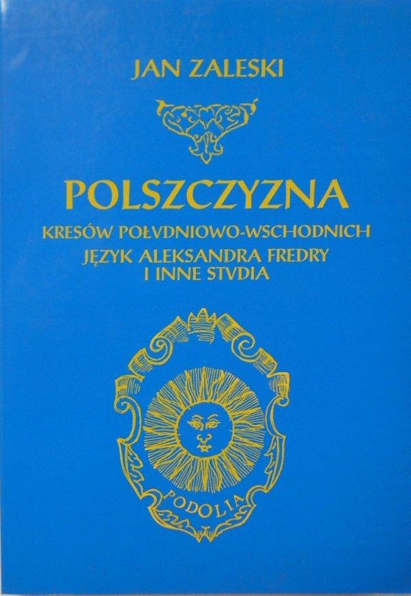 Jan Zaleski • Polszczyzna Kresów Południowo-Wschodnich. Fredro