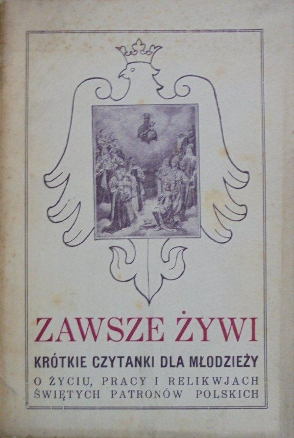 Ks. St. Ł. • Zawsze żywi. Krótkie czytanki dla młodzieży o życiu, pracy i relikwjach świętych patronów polskich