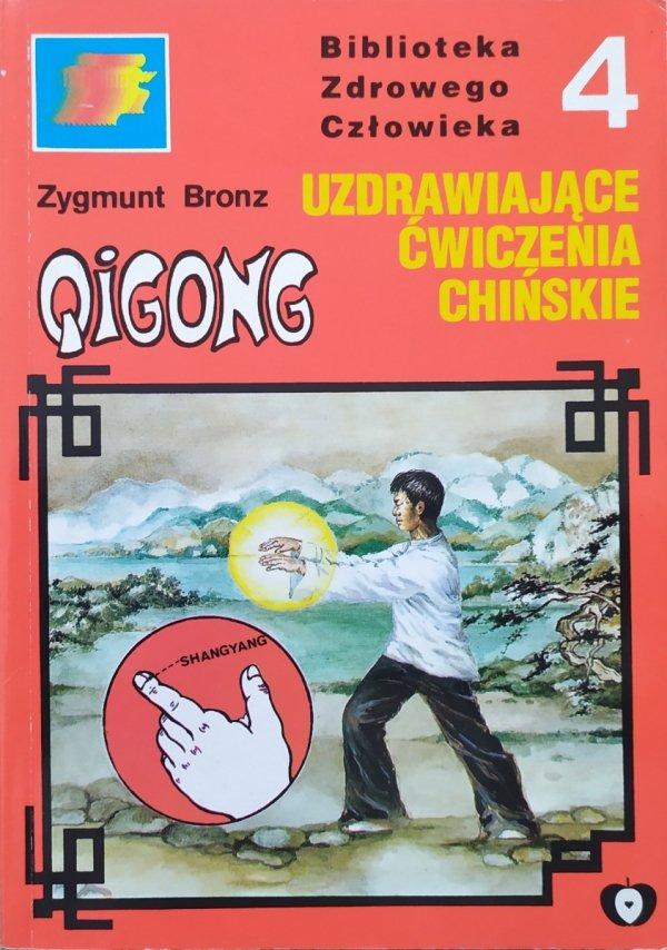 Zygmunt Bronz Qigong. Uzdrawiające ćwiczenia chińskie