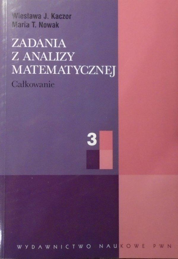 Wiesława J. Kaczor, Maria T. Nowak • Zadania z analizy matematycznej tom 3. Całkowanie