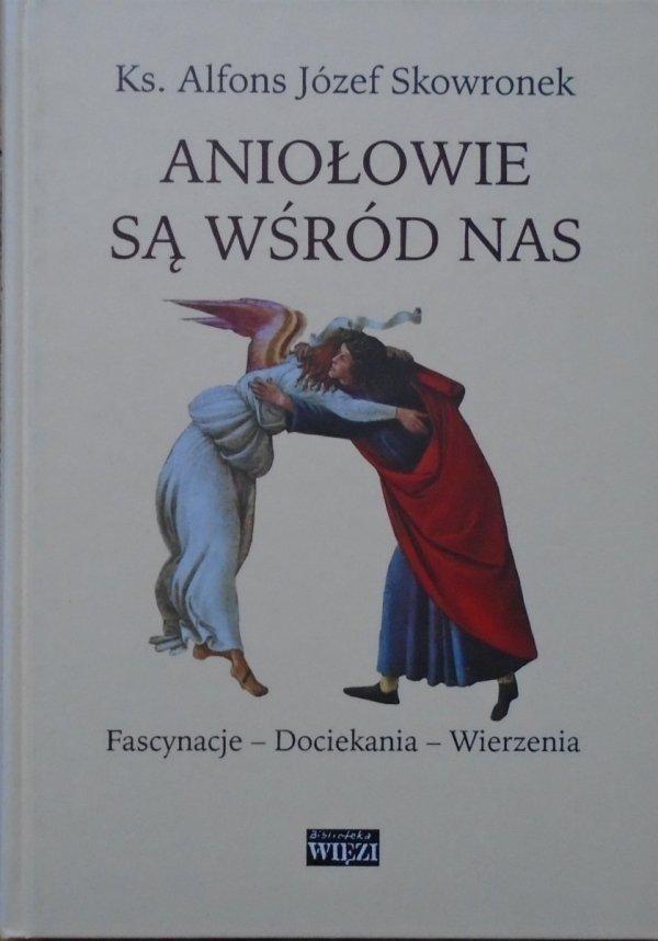 ks. Alfons Józef Skowronek • Aniołowie są wśród nas. Fascynacje - dociekania - wierzenia