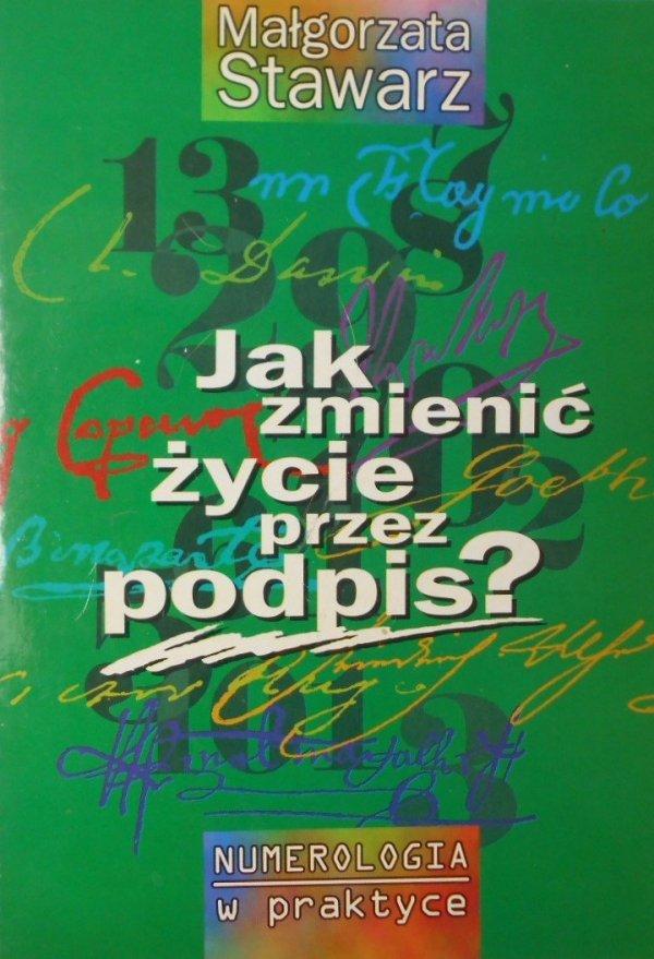 Małgorzata Stawarz • Jak zmienić życie przez podpis?