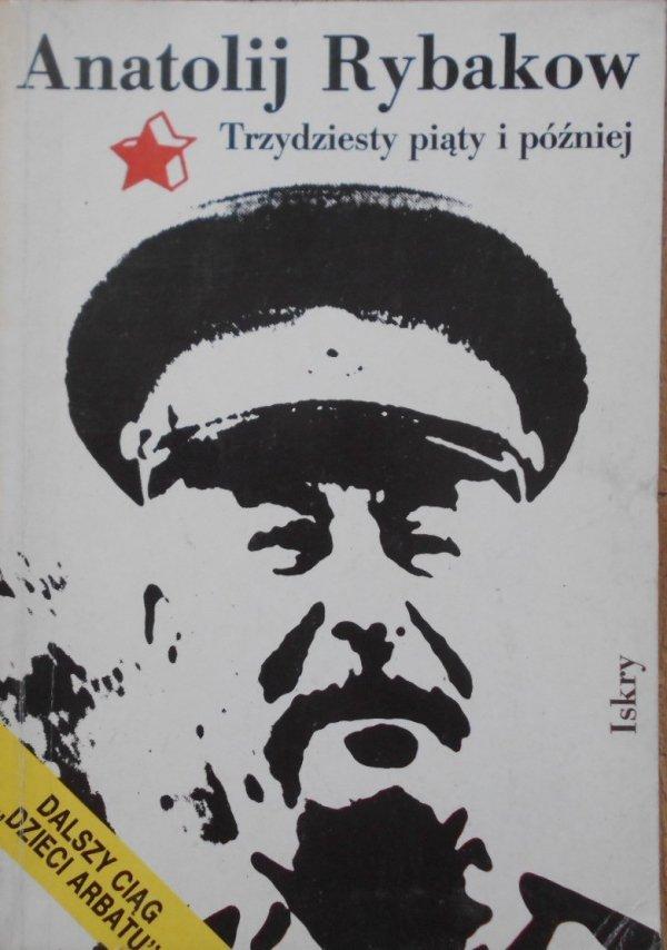 Anatolij Rybakow • Trzydziesty piąty i później