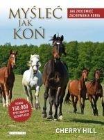 Myśleć jak koń Jak zrozumieć zachowania konia