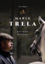 Marek Trela Moje konie moje życie