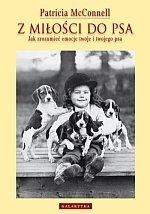 Z miłości do psa Jak zrozumieć emocje twoje i twojego psa