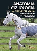 Anatomia i fizjologia w treningu konia Praktyczny przewodnik dla trenerów jeźdźców i miłośników koni