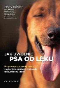Jak uwolnić psa od lęku Program pozytywnej pracy z psami cierpiącymi z powodu lęku, strachu i fobii