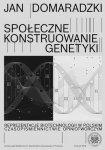 Społeczne konstruowanie genetyki Reprezentacje biotechnologii w polskim czasopiśmiennictwie opiniotwórczym