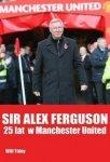 Sir Alex Ferguson 25 lat w Manchester United