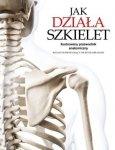 Jak działa szkielet Ilustrowany przewodnik anatomiczny