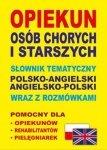 Opiekun osób chorych i starszych Słownik tematyczny polsko-angielski angielsko-polski wraz z rozmówkami