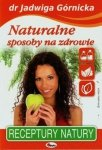 Naturalne sposoby na zdrowie Receptury natury