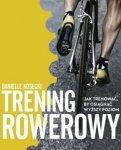Trening rowerowy Jak trenować by osiągnąć wyższy poziom
