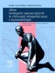Atlas dostępów operacyjnych w chirurgii ortopedycznej i traumatologii