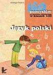 160 pomysłów na nauczanie zintegrowane w klasach I-III Język Polski