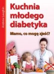 Kuchnia młodego diabetyka Mamo co mogę zjeść?
