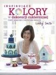 Inspirujące kolory w dekoracjach cukierniczych torty babeczki i ciasteczka według Lindy Smith
