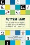 Autyzm i AAC Alternatywne i wspomagające sposoby porozumiewania się w edukacji osób z autyzmem